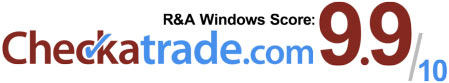 R & A Windows Checkatrade score or 9.9 - Rated by our customers